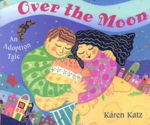 Book Review for Over the Moon—An Adoption Tale  by Karen Katz